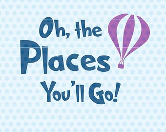 Oh The Places You'll Go SVG, Dr. Seuss Quote, Svg Files, Silhouette, Cricut