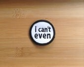"""I Can't Even Patch - Iron or Sew On - 2"""" - Embroidered Circle Appliqué - Black White - Sarcastic Funny Joke Hat Bag Accessory - Handmade USA"""