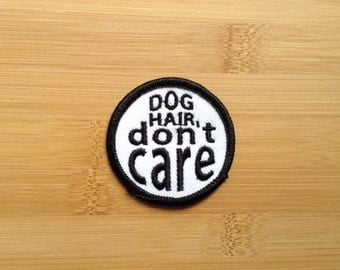 "Dog Hair Don't Care Patch - Iron or Sew On - 2"" - Embroidered Circle Appliqué - Black White - Funny Phrase Hat Bag Accessory - Handmade USA"