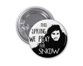 """Game of Thrones """"This Spring We Pray for Snow"""" 1.25"""" Button"""