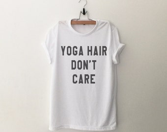 Yoga hair don't care funny tees womens graphic tee tshirts tumblr shirts with sayings for teens gift women printed t-shirt