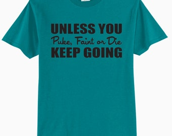 Unless You Puke, Faint Or Die - Keep Going Adult Workout Tee