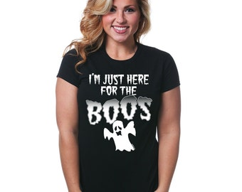 I'm Just Here For The Boos T-Shirt Funny Halloween Booze Drinks Adult Party Humor Costume Tee Shirt Tshirt Men and Womens Sizes S-3Xl