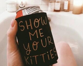 """Handmade Katie Kubiak """"Show Me Your Kitties"""" Drink Cooler - Beverage Insulator - Beer Coozy"""