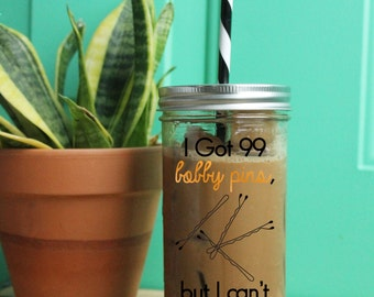 I got 99 bobby pins, but I cant find one. Tumbler // Funny Tumbler // Bobby Pin Tumbler // Bobby Pins // Ball Jar Tumbler // Funny Tumbler