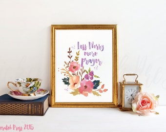 Worry Less Pray More, Floral Wall Print, Christian wall print, Instant download, Art & Collectibles, Christian Saying, chickenscratchpress