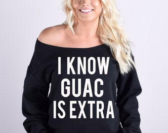 I Know Guac Is Exta Slouchy Sweatshirt. Guacamole Sweatshirt.