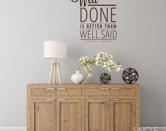 Well Done is Better Than Well Said Wall Decal Quote - Benjamin Franklin Vinyl Text Wall Words