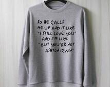 So He Calls Me Up - Ashton Irwin Sweatshirt Sweater Shirt – Size XS S M L XL