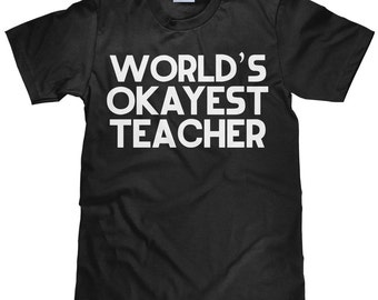 World's Okayest Teacher - Funny Teacher T Shirt - Item 2320