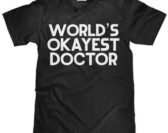 World's Okayest Doctor - Funny Doctor T Shirt - Item 2292