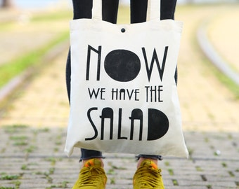 "Tote bag ""now we have the salad"""