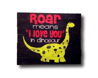Dinosaur Wall Art- Dinosaur Decor for Kids- Dinosaur Pallet Sign- Baby Boy Nursery- Dinosaur Decor for Boys Room- Roar Means I Love You