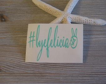 Bye Felicia Car Decal - Bye Felicia Decal - Bye Felicia - Bye Felicia Sticker - #Bye Felicia - Yeti Decal - Laptop Decal - Vinyl Decal
