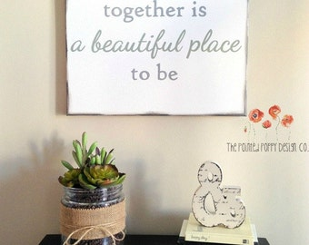 together is a beautiful place to be - hand painted canvas panel sign
