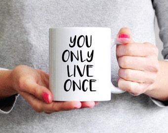 You Only Live Once Mug - Funny Coffee Mug - Ceramic Mug - Inspirational Mug