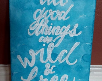 All good things are wild and free - Canvas art quote