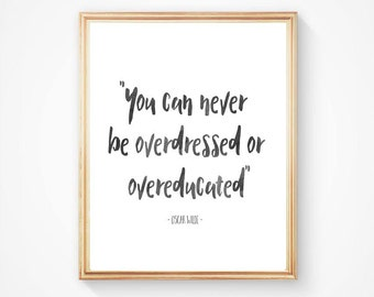 Oscar Wilde Quote Print, Inspirational Quote Art Print, You can never be overdressed or overeducated, Black and White typography print