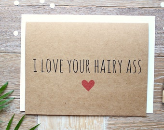 I Love Your Hairy Ass. Funny Valentine's Day Card for Him (or Her). Cute I Love You Card.