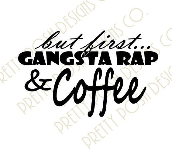 But First Gangsta Rap Amp Coffee Svg Digital Cutting File