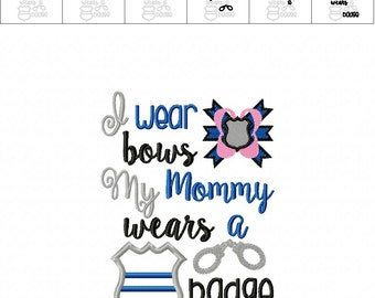 I Wear Bows My Mommy Wears a Badge - POLICE- - 3 Sizes Included -  DIGITAL Embroidery DESIGN