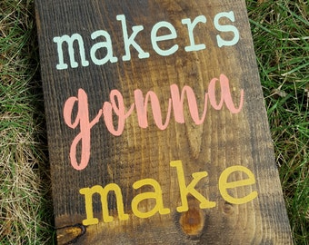 Makers Gonna Make Wooden Sign