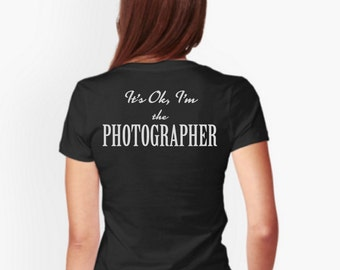 It's OK, I'm the Photographer - T-shirt