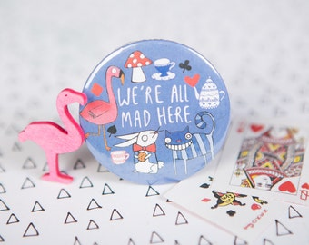 We're all mad here - Alice inspired - 55mm - Badge - Keyring - Pocket Mirror - Magnet