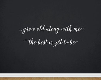 Grow Old Along With Me The Best Is Yet To Be   Quote   Wall Decal   Removable Decor   DIY Sign