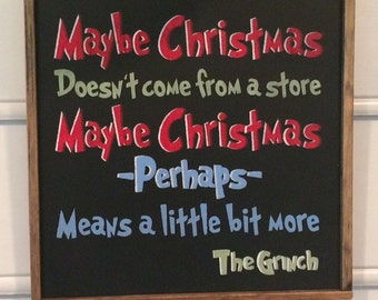 Maybe Christmas Doesn't Come From a Store. Dr Seuss Christmas Sign. The Grinch Christmas.