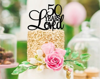 50 Years Loved Birthday Cake Topper or 50th Anniversary Cake Topper