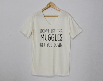Dont let the muggles get you down Shirt Tshirt T-shirt Top Tee Size S M L