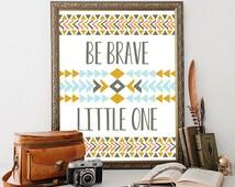 Tribal Print 8x10 Instant Download Be Brave Little One Tribal Nursery Decor Tribal Quote Print Southwestern Decor Native Nursery Art Chevron