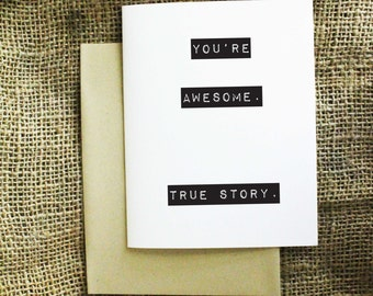 You're Awesome True Story Card. Friendship Card.
