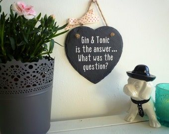 Gin and tonic is the answer what was the question slate heart gin gift funny sign plaque for friend mum sister birthday gift