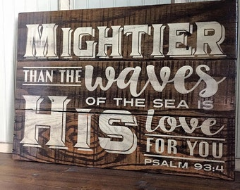 Wooden Sign - Mightier Than The Waves - Psalm 93: 4 - Scripture - Bible - Quotes - Love - Rustic - Pallet Style