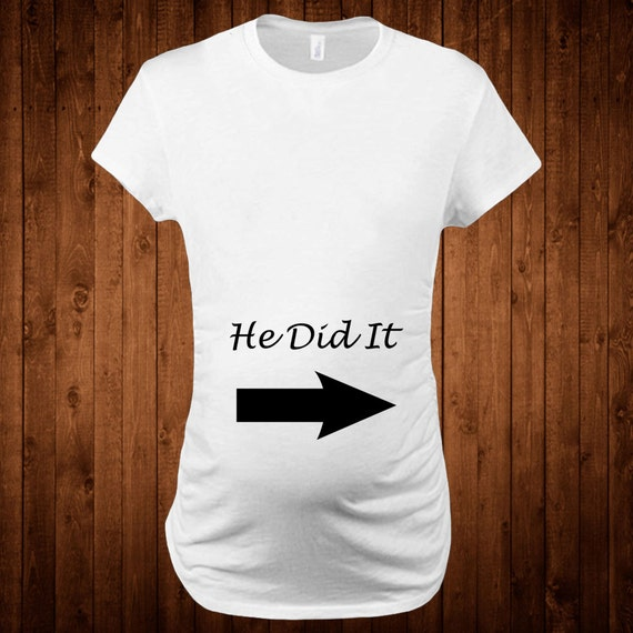 Maternity t shirt funny shirt he did it funny for Funny christmas maternity t shirts