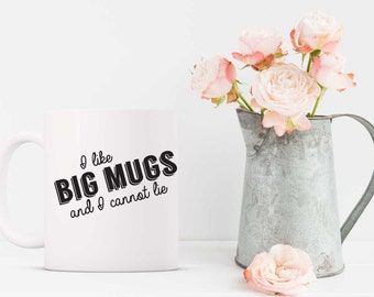 I Like Big Mugs and I Cannot Lie. Quote Mug. Funny Mug. Gift for Her. Gift for Friend. Inspirational Mug. Big Mugs Quote.