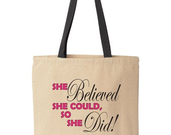 She believed she could, so she did!  Tote bag.  Canvas tote. Inspirational quote.  Gift idea for mother, sister, friend by Pink Pig Printing