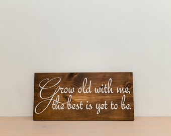 Grow old with me the best is yet to be wood sign