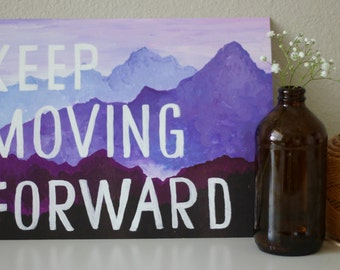 Keep Moving Forward - Hand Painted Mountain Print, Wall Sign Quote