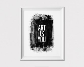 Wall Art print, Poster, Black and white, inspirational print, quote print, Art Is You, wall decor, home Decor, Gift, ArtFilesVicky