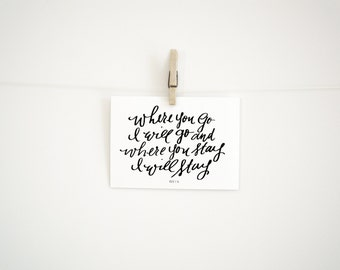 Hand Lettered Digital Download Print - Where You Will Go I Will Go and Where you Stay I Will Stay Ruth 1:16