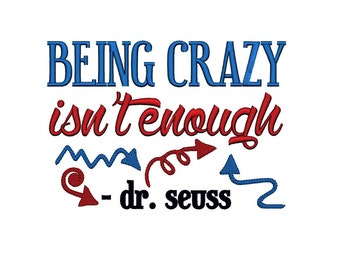 Dr Seuss. Being Crazy isn't Enough. Instant Download Machine Embroidery Design.  4x4 5x7 6x10