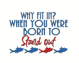 Dr Seuss. Why fit in? When you were born to stand out. Instant Download Machine Embroidery Design.  4x4 5x7 6x10