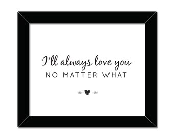 I'll Always Love You No Matter What | 8x10 | Home Decor | Instant Download