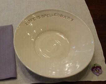 "Heirloom Keepsake White Baby Dish Bowl in White ""Love is Spelled B-A-B-Y."""
