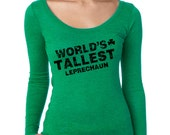 Women's World's Tallest Leprechaun LONG SLEEVE Scoopneck saint patrick's Day shirt she will love, irish pride, getting drunk, party S-2XL