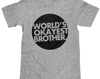 World's Okayest Brother - Funny Brother T Shirt - Item 2283