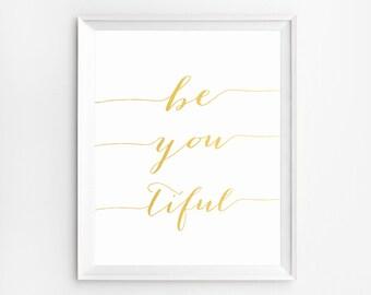 Gold Wall Art, Nursery Wall Art, Be You Tiful Art, Gold Art Print, Gold Foil Print, Nursery Prints, Wall art, Printable, Wall Art Prints
